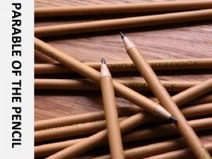 PARABLE OF THE PENCIL The Pencil Maker took
