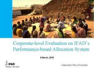 Corporatelevel Evaluation on IFADs Performancebased Allocation System 9