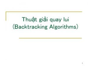 Thut gii quay lui Backtracking Algorithms 1 Gii