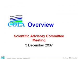 Overview Scientific Advisory Committee Meeting 3 December 2007