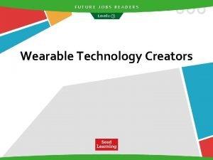 FUTURE JOBS READERS Level 2 Wearable Technology Creators