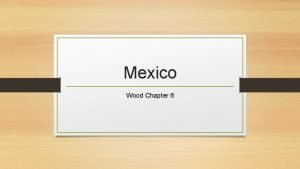 Mexico Wood Chapter 6 Geography of Mexico Does