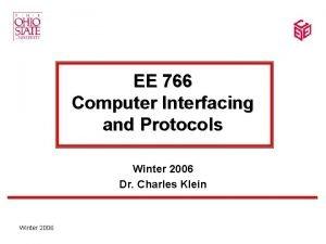 EE 766 Computer Interfacing and Protocols Winter 2006