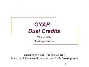 OYAP Dual Credits May 9 2017 SCWI symposium