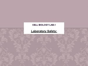 CELL BIOLOGY LAB 1 Laboratory Safety LABORATORY SAFETY