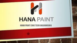 HANA PAINT ZINC TECH GALVANISING HANA PAINT PTE