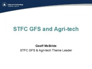 STFC GFS and Agritech Geoff Mc Bride STFC