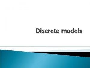 Discrete models Types of discrete models Binary models