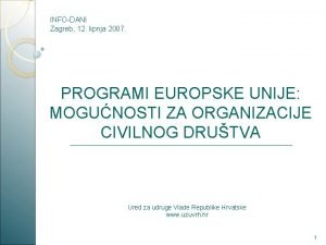 INFODANI Zagreb 12 lipnja 2007 PROGRAMI EUROPSKE UNIJE