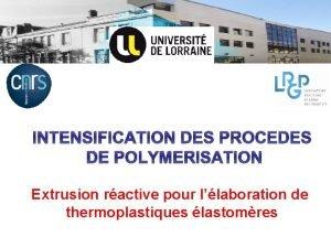 INTENSIFICATION DES PROCEDES DE POLYMERISATION Extrusion ractive pour