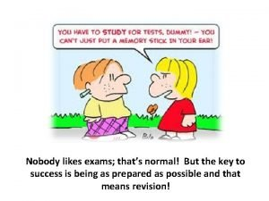 Nobody likes exams thats normal But the key