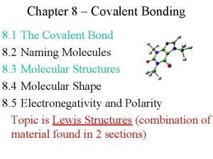 Chapter 8 Covalent Bonding 8 1 The Covalent