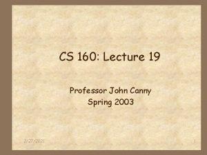 CS 160 Lecture 19 Professor John Canny Spring