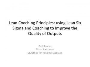 Lean Coaching Principles using Lean Six Sigma and