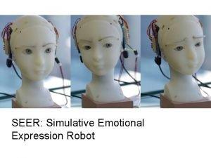 SEER Simulative Emotional Expression Robot Takayuki Todo SEER