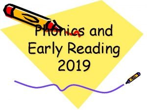 Phonics and Early Reading 2019 Phonics and Early