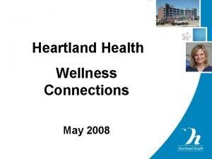 Heartland Health Wellness Connections May 2008 Heartland Wellness