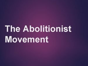 The Abolitionist Movement Early Opposition to Slavery Early