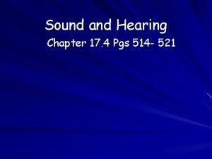 Sound and Hearing Chapter 17 4 Pgs 514