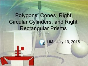 Polygons Cones Right Circular Cylinders and Right Rectangular