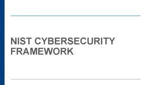 NIST CYBERSECURITY FRAMEWORK KEY CYBER SECURITY FRAMEWORK ATTRIBUTES