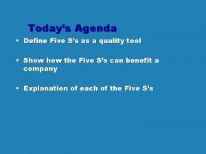 Todays Agenda Define Five Ss as a quality