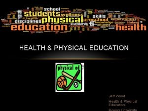 HEALTH PHYSICAL EDUCATION Jeff Wood Health Physical Education
