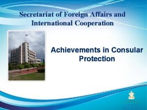 Secretariat of Foreign Affairs and International Cooperation Achievements
