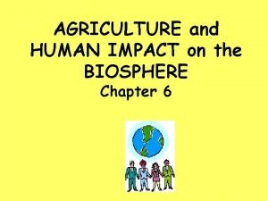 AGRICULTURE and HUMAN IMPACT on the BIOSPHERE Chapter