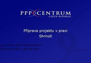 Pprava projektu v praxi Shrnut Ing Jan kurek