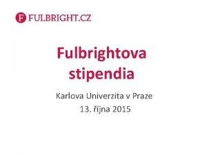 Fulbrightova stipendia Karlova Univerzita v Praze 13 jna