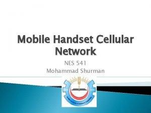 Mobile Handset Cellular Network NES 541 Mohammad Shurman