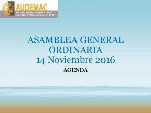 ASAMBLEA GENERAL ORDINARIA 14 Noviembre 2016 AGENDA ASAMBLEA