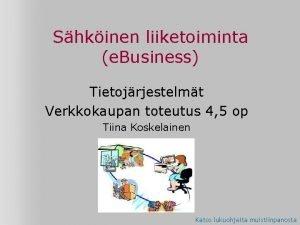 Shkinen liiketoiminta e Business Tietojrjestelmt Verkkokaupan toteutus 4
