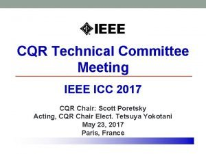CQR Technical Committee Meeting IEEE ICC 2017 CQR