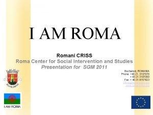 I AM ROMA Romani CRISS Roma Center for