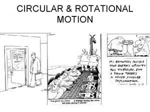 CIRCULAR ROTATIONAL MOTION CIRCULAR MOTION Uniform Circular Motion