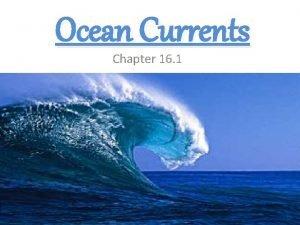 Ocean Currents Chapter 16 1 Ocean Currents Masses