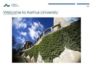 AARHUS UNIVERSITY Welcome to Aarhus University 2012 AARHUS