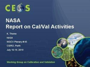 NASA Report on CalVal Activities K Thome NASA