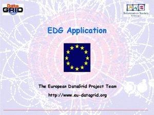 EDG Application The European Data Grid Project Team