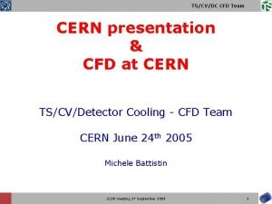 TSCVDC CFD Team CERN presentation CFD at CERN