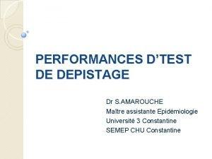 PERFORMANCES DTEST DE DEPISTAGE Dr S AMAROUCHE Matre