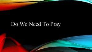 Do We Need To Pray PRAYER IS Prayer