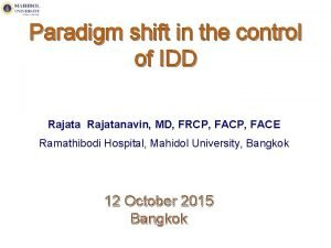 Paradigm shift in the control of IDD Rajatanavin