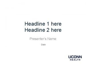 Headline 1 here Headline 2 here Presenters Name