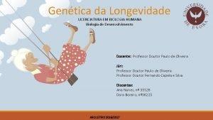 Gentica da Longevidade LICENCIATURA EM BIOLOGIA HUMANA Biologia