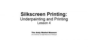 Silkscreen Printing Underpainting and Printing Lesson 4 The