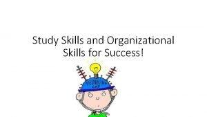 Study Skills and Organizational Skills for Success Cornell