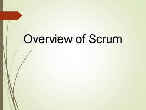 Overview of Scrum Agenda What is Agile Agile